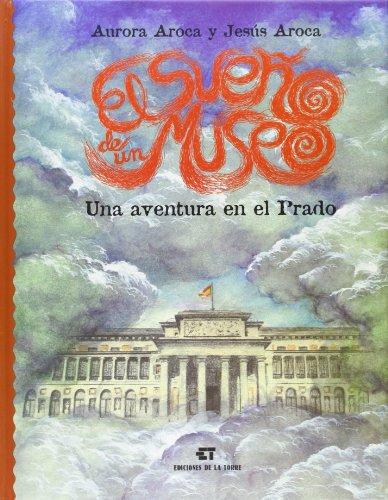 El sueño de un museo. Una aventura en el Prado. (Alba y mayo, arte) por Aurora Aroca