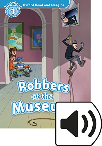 Oxford Read and Imagine 1. Robbers at the Museum MP3 Pack por Paul Shipton