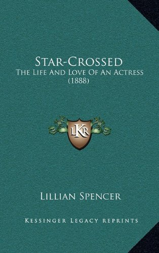 Star-Crossed: The Life and Love of an Actress (1888)
