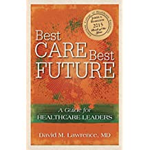 Best Care, Best Future: A Guide for Healthcare Leaders (English Edition)