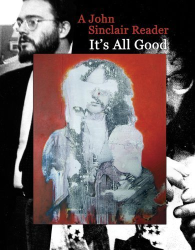 It's All Good: A John Sinclair Reader by John Sinclair (2009-05-01)