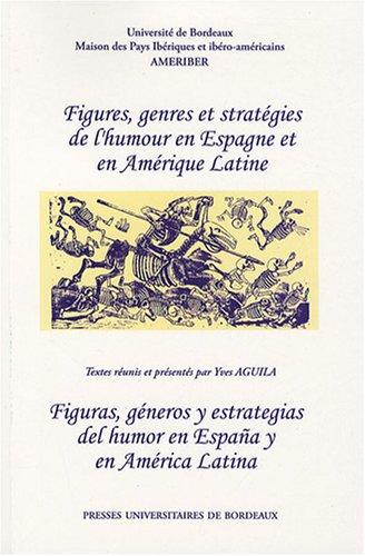 Figures, genres et stratégies de l'humour en Espagne et en Amérique latine : Figuras, géneros y estrategias del homor en Espana y en América latina par Yves Aguila