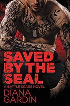 Saved by the SEAL (Battle Scars Book 2) by [Gardin, Diana]