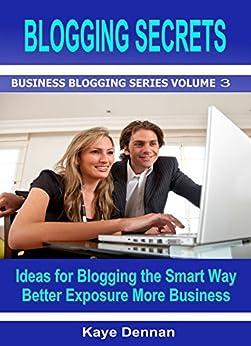 BLOGGING SECRETS: Ideas for Blogging the Smart Way - Better Exposure More Business (Business Blogging Series Book 3) (English Edition) von [Dennan, Kaye]