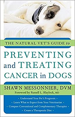 The Natural Vet's Guide to Preventing and Treating Cancer in Dogs from New World Library
