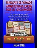 Telecharger Livres Francais de Voyage Apprentissage Rapide pour les Anglophones Les 100 mots les plus utilises dont vous aurez besoin lors de vos voyages en pays Francophones (PDF,EPUB,MOBI) gratuits en Francaise