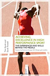 Achieving Excellence in High Performance Sport: Experiences and Skills Behind the Medals by Tim Kyndt (2013-03-01)