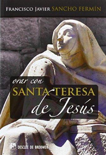 Orar Con Santa Teresa De Jesús (Hablar con Jesús) por Francisco Javier Sancho Fermín