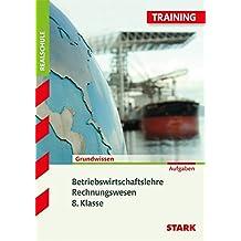 Training Grundwissen Realschule. Betriebswirtschaftslehre/ Rechnungswesen. 8. Klasse: Grundlagen und Aufgaben