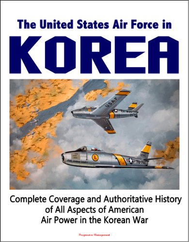 the-united-states-air-force-in-korea-1950-1953-complete-coverage-and-authoritative-history-of-all-as