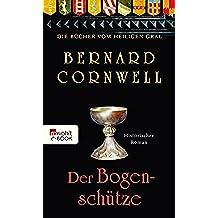Der Bogenschütze: Buch 1 (Die Bücher vom Heiligen Gral)