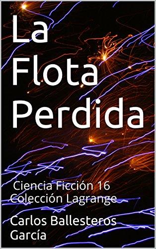 La Flota Perdida: Ciencia Ficción 16 Colección Lagrange por Carlos Ballesteros García
