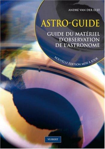 Astro-guide : Guide du matériel d'observation de l'astronomie