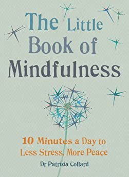 The Little Book of Mindfulness: 10 minutes a day to less stress, more peace (MBS Little book of...) by [Collard, Patrizia]