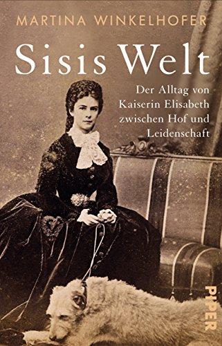 Sisis Welt: Der Alltag von Kaiserin Elisabeth zwischen Hof und Leidenschaften