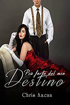 Più forte del mio destino (Italian Edition) by [Axcan, Chris]