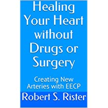Healing Your Heart without Drugs or Surgery: Creating New Arteries with EECP