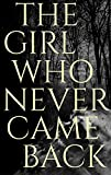 The Girl Who Never Came Back by Amy Cross