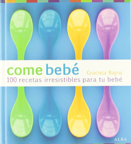 Descargar Libro Come bebé: 100 recetas irresistibles para tu bebé (Cocina) de Graciela Bajraj