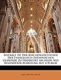 Beiträge Zu Der Kirchengeschichte Der Evangelisch Lutherischen Gemeinde Zu Frankfurt Am Main: Mit Besonderer Beziehung Auf Liturgie