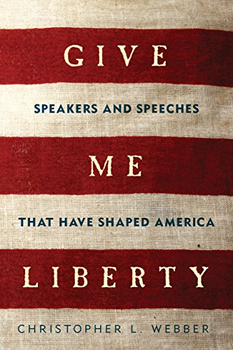 Give Me Liberty: Speakers and Speeches that Have Shaped America por Christopher L. Webber