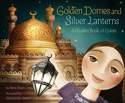 Golden Domes and Silver Lanterns: A Muslim Book of Colors por Hena Khan