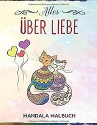 Alles Über Liebe Mandala Malbuch: Ausmalbuch für Erwachsene mit Anti-Stress Wirkung und Entspannung - Love Edition