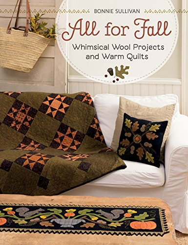 All for Fall: Whimsical Wool Projects and Warm Quilts (English Edition)