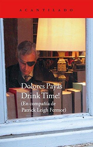 Drink Time! En Compañía De Patrick Leigh Fermor, Colección Cuadernos del Acantilado