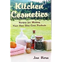 Kitchen Cosmetics: Recipes for Making Your Own Skin Care Products (English Edition)