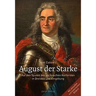 August der Starke: Auf den Spuren des sächsischen Kurfürsten in Dresden und Umgebung