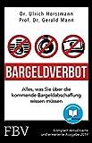 Bargeldverbot: Alles was Sie über die kommende Bargeldabschaffung wissen müssen - Ulrich Horstmann, Gerald Mann, Robert Halver