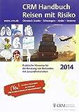 CRM Handbuch Reisen mit Risiko: Praktische Hinweise für die Beratung von Reisenden mit Gesundheitsrisiken. Ausgabe 2014