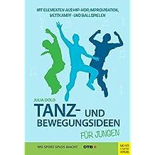 Tanz- und Bewegungsideen für Jungen: Mit Elementen aus Hip Hop, Improvisation, Wettkampf- und Ballspielen (Wo Sport Spaß macht)