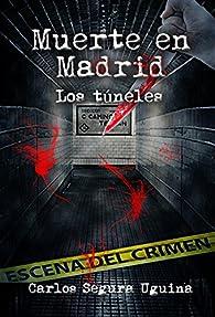 MUERTE EN MADRID. LOS TUNELES. par  Carlos Segura Uguina