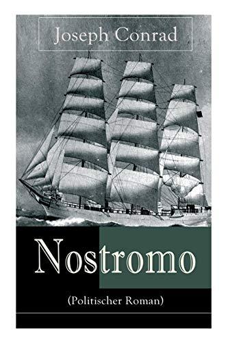 Nostromo (Politischer Roman): Einer der wichtigsten englischsprachigen Romane des 20. Jahrhunderts (Eine Geschichte von der Meeresküste)