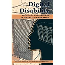 Digital Disability: The Social Construction of Disability in New Media (Critical Media Studies)