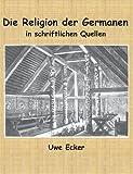 Die Religion der Germanen in schriftlichen Quellen - Uwe Ecker