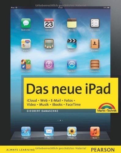 Das neue iPad - Zum iPad der 3. Generation mit Retina-Display. iCloud. Web. E-Mail. Fotos. Video. Musik. iBooks. FaceTime. (Macintosh Bücher) by Giesbert Damaschke (2012-05-01)