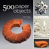 500 Paper Objects: New Directions in Paper Art (500 Series) by Gene McHugh (2013-06-04)