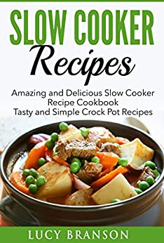 cooker recipes amazing and delicious cooker recipes cookbook tasty simple crock