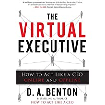 The Virtual Executive: How to Act Like a CEO Online and Offline by D. A. Benton (2012-04-23)