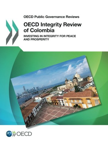 Oecd Public Governance Reviews Oecd Integrity Review of Colombia: Investing in Integrity for Peace and Prosperity: Edition 2017: Volume 2017