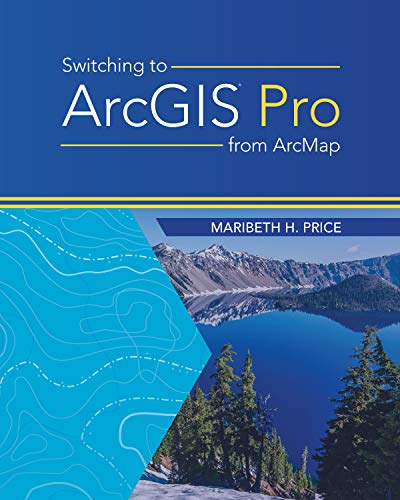 Switching to ArcGIS Pro from ArcMap (English Edition)