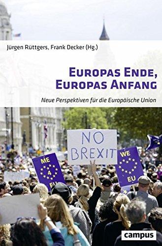 Europas Ende, Europas Anfang: Neue Perspektiven für die Europäische Union