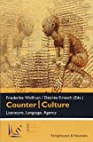 Counter | Culture: Literature, Language, Agency (Cultural Encounters and Transfers)