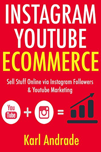 Instagram Youtube Ecommerce: Sell Stuff Online via Instagram Followers & Youtube Marketing (English Edition)
