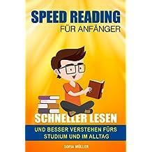 Speed Reading Für Anfänger: Schneller lesen und besser verstehen fürs Studium  und im Alltag!