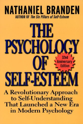 The Psychology of Self-Esteem: A Revolutionary Approach to Self-Understanding that Launched a New Era in Modern Psychology (English Edition)