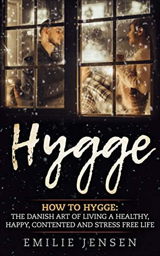 Hygge How to Hygge: The Danish art of living  a healthy, happy, contented and stress free life (Hygge the Danish art of happinness, the joy of the simple ... hygge life, hygge books) (English Edition)